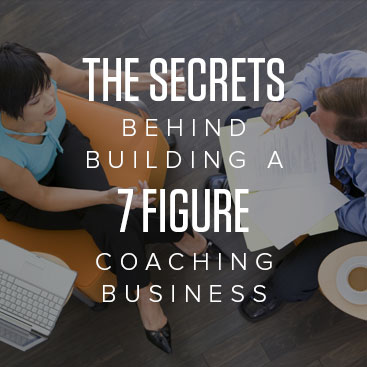 The Secrets Behind Building A 7 Figure Coaching Business