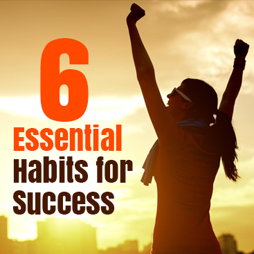 6 essential Habits for Success