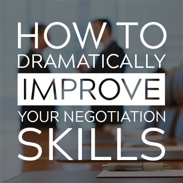 How to Dramatically Improve your Negotiation Skills
