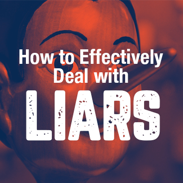 How to Effectively Deal with Liars