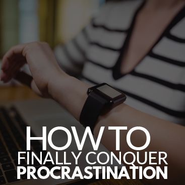 How to Finally Conquer Procrastination
