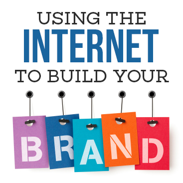 Using the internet to build your brand