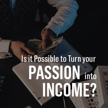 Turn your Passion into Income