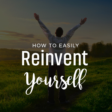 How to Easily Reinvent Yourself