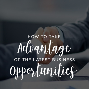 How to Take Advantage of the Latest Business Opportunities