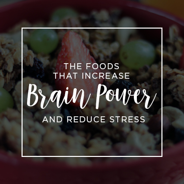 The Foods That Increase Brain Power and Reduce Stress