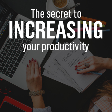 The Secret to Increasing your Productivity