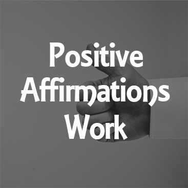 Positive Affirmations Work