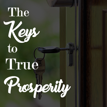 The Keys to True Prosperity