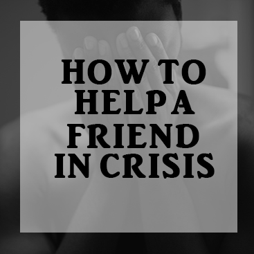 The Do's and Don'ts When Supporting a Friend in Crisis