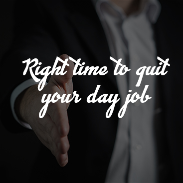 Right Time to Quit Your Day Job