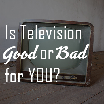 Is television good or bad for you?