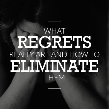 What Regrets Really Are and How to Eliminate Them