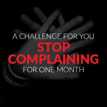 A Challenge For You – Stop Complaining For One Month