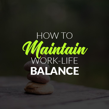 How to Maintain Work-Life Balance