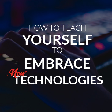 How to Teach Yourself to Embrace New Technologies