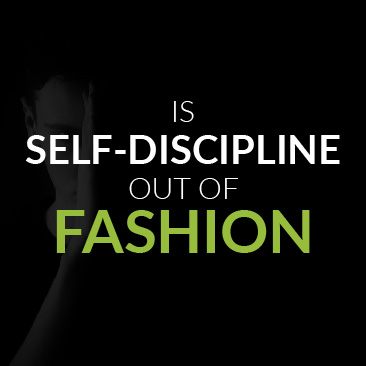 Is self-discipline out of fashion