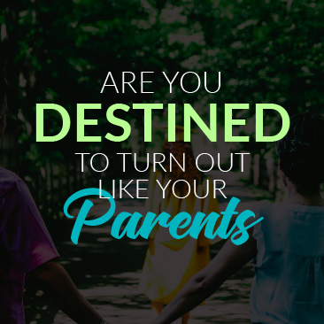 Are You Destined to Turn Out Like Your Parents