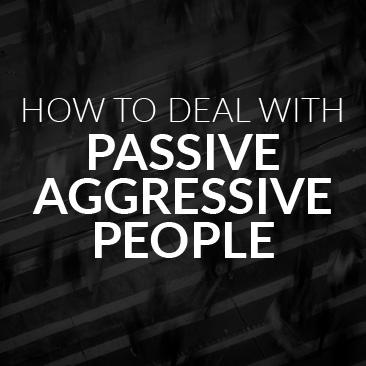 How to Effectively Deal With Passive Aggressive People