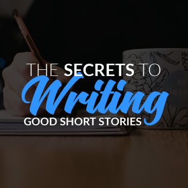The Secrets to Writing Good Short Stories