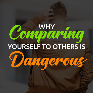 Why Comparing Yourself to Others is Dangerous