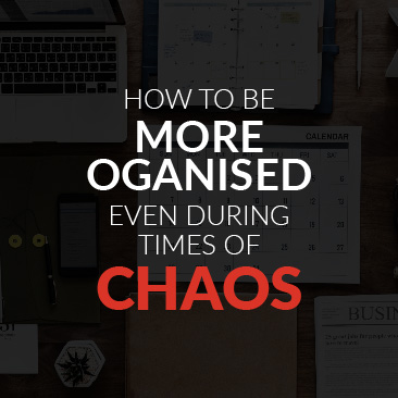 How to Be More Organised Even During Times of Chaos