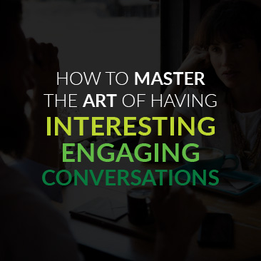 How to Master the Art of Having Interesting, Engaging Conversations