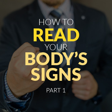 How to Read The Signs Our Body Gives Us – PART 1