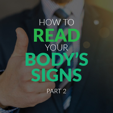 How to Read Your Body's Signs – PART 2