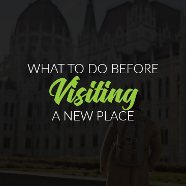 What to Do Before Visiting a New Place