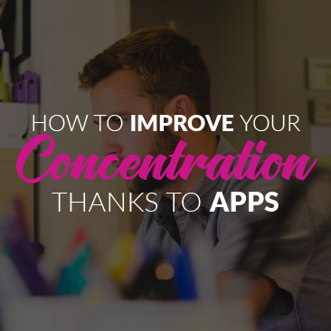 How to Improve Your Concentration Thanks to Apps