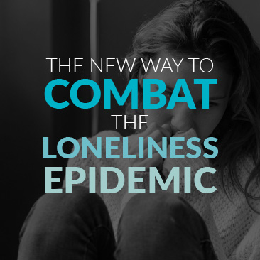 The New Way to Combat the Loneliness Epidemic