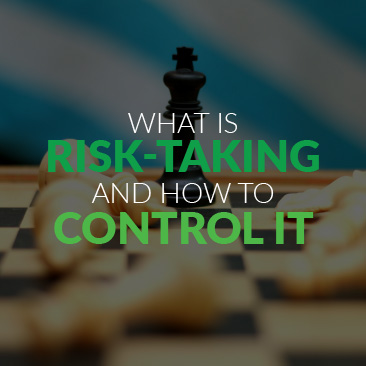 What is Risk-Taking and How to Control It