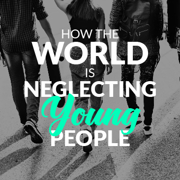 How The World is Neglecting Young People