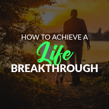 How to Achieve a Life Breakthrough
