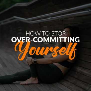 How to Stop Over-Committing Yourself