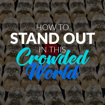 How to stand out in this crowded world