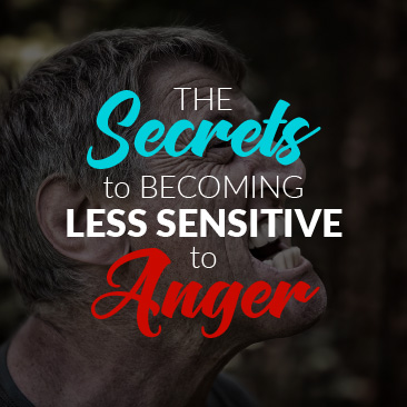 The Secrets to Becoming Less Sensitive to Anger