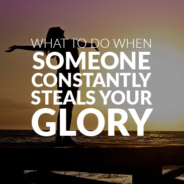 What to Do When Someone Constantly Steals Your Glory