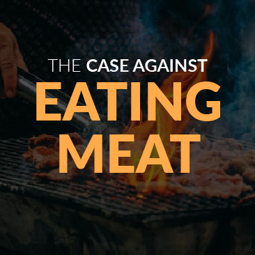The Case Against Eating Meat
