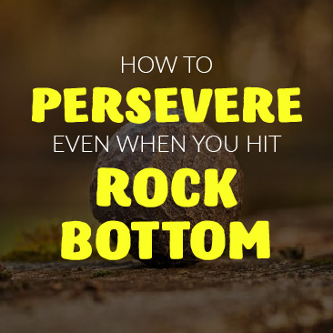 How to Persevere Even When You Hit Rock Bottom