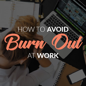 How to Avoid 'Burn Out' at Work