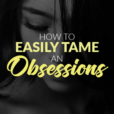 How to Easily Tame an Obsession
