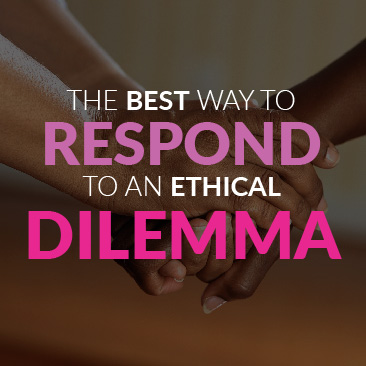 The Best Way to Respond to an Ethical Dilemma