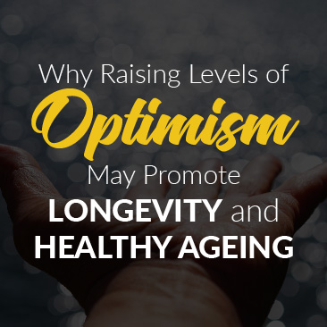Why Raising Levels of Optimism May Promote Longevity and Healthy Ageing