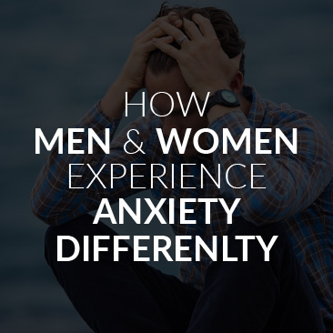 How Men and Women Experience Anxiety Differently