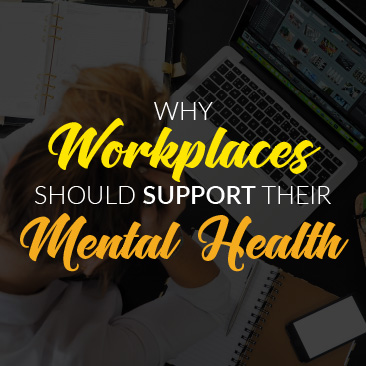 Why Workplaces Should Support Their Mental Health