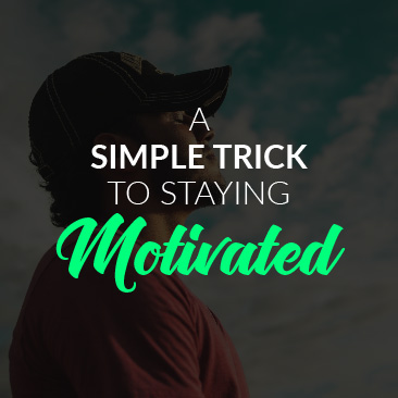 A Simple Trick to Staying Motivated