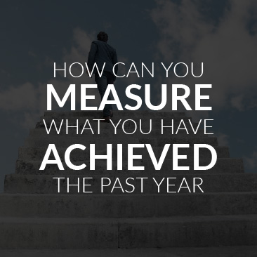How Can You Measure What You Have Achieved the Past Year