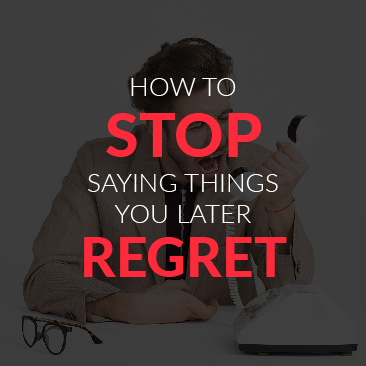 How to Stop Staying Things You Later Regret